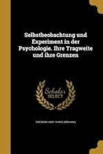Selbstbeobachtung Und Experiment in Der Psychologie. Ihre Tragweite Und Ihre Grenzen af Theodor 1862-1918 Elsenhans