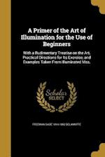 A Primer of the Art of Illumination for the Use of Beginners af Freeman Gage 1814-1862 DeLamotte