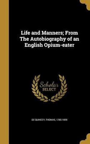 Bog, hardback Life and Manners; From the Autobiography of an English Opium-Eater