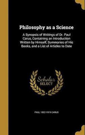 Bog, hardback Philosophy as a Science af Paul 1852-1919 Carus