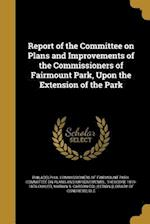 Report of the Committee on Plans and Improvements of the Commissioners of Fairmount Park, Upon the Extension of the Park af Theodore 1819-1876 Cuyler