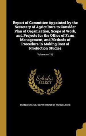 Bog, hardback Report of Committee Appointed by the Secretary of Agriculture to Consider Plan of Organization, Scope of Work, and Projects for the Office of Farm Man