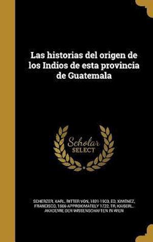 Bog, hardback Las Historias del Origen de Los Indios de Esta Provincia de Guatemala