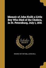 Memoir of John Knill; A Little Boy Who Died of the Cholera, in St. Petersburg, July 1, 1831 af Sarah Knill, Richard 1787-1857 Knill