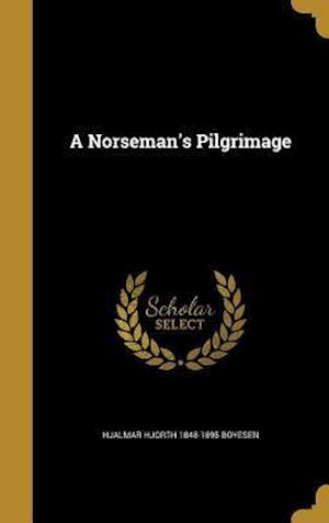 Bog, hardback A Norseman's Pilgrimage af Hjalmar Hjorth 1848-1895 Boyesen