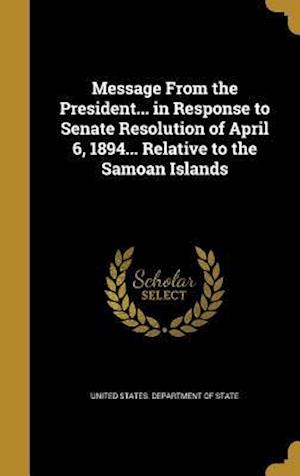 Bog, hardback Message from the President... in Response to Senate Resolution of April 6, 1894... Relative to the Samoan Islands