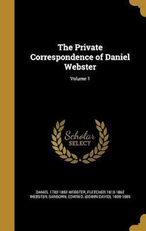 Bog, hardback The Private Correspondence of Daniel Webster; Volume 1 af Fletcher 1813-1862 Webster, Daniel 1782-1852 Webster