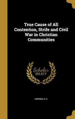 Bog, hardback True Cause of All Contention, Strife and Civil War in Christian Communities