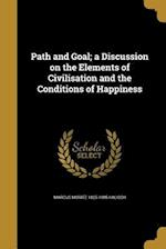 Path and Goal; A Discussion on the Elements of Civilisation and the Conditions of Happiness af Marcus Moritz 1825-1885 Kalisch