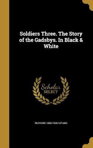 Bog, hardback Soldiers Three. the Story of the Gadsbys. in Black & White af Rudyard 1865-1936 Kipling