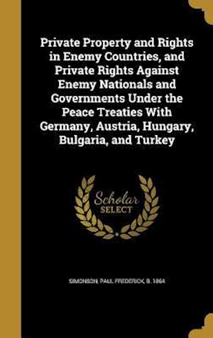 Bog, hardback Private Property and Rights in Enemy Countries, and Private Rights Against Enemy Nationals and Governments Under the Peace Treaties with Germany, Aust