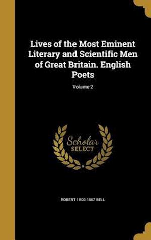 Bog, hardback Lives of the Most Eminent Literary and Scientific Men of Great Britain. English Poets; Volume 2 af Robert 1800-1867 Bell