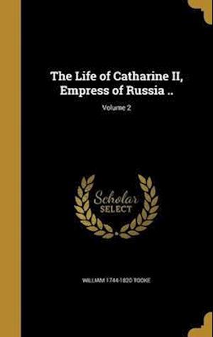 Bog, hardback The Life of Catharine II, Empress of Russia ..; Volume 2 af William 1744-1820 Tooke