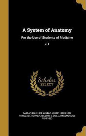 Bog, hardback A System of Anatomy af Joseph 1805-1882 Pancoast, Caspar 1761-1818 Wistar