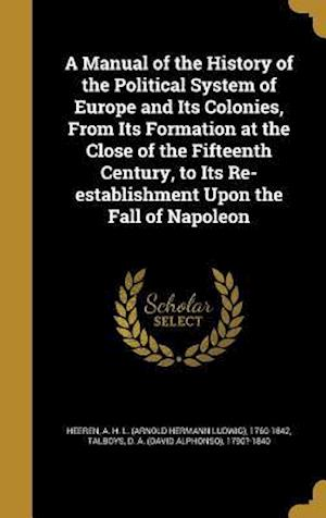 Bog, hardback A Manual of the History of the Political System of Europe and Its Colonies, from Its Formation at the Close of the Fifteenth Century, to Its Re-Establ