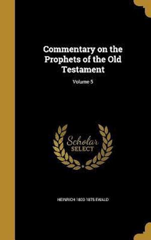 Bog, hardback Commentary on the Prophets of the Old Testament; Volume 5 af Heinrich 1803-1875 Ewald