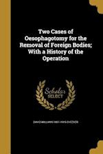 Two Cases of Oesophagotomy for the Removal of Foreign Bodies; With a History of the Operation af David Williams 1831-1915 Cheever