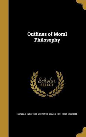 Bog, hardback Outlines of Moral Philosophy af Dugald 1753-1828 Stewart, James 1811-1894 McCosh