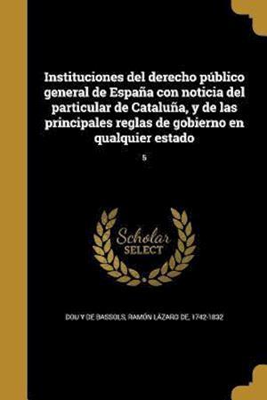 Bog, paperback Instituciones del Derecho Publico General de Espana Con Noticia del Particular de Cataluna, y de Las Principales Reglas de Gobierno En Qualquier Estad