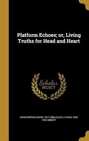 Bog, hardback Platform Echoes; Or, Living Truths for Head and Heart af Lyman 1835-1922 Abbott, John Bartholomew 1817-1886 Gough