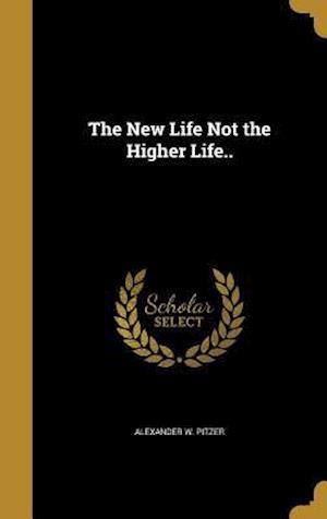 Bog, hardback The New Life Not the Higher Life.. af Alexander W. Pitzer