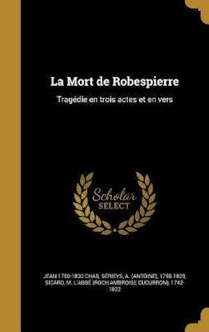 Bog, hardback La Mort de Robespierre af Jean 1750-1830 Chas