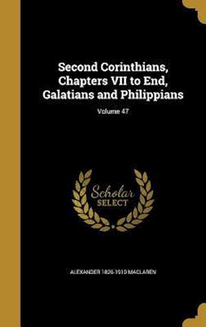 Bog, hardback Second Corinthians, Chapters VII to End, Galatians and Philippians; Volume 47 af Alexander 1826-1910 MacLaren