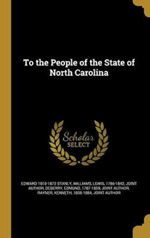 Bog, hardback To the People of the State of North Carolina af Edward 1810-1872 Stanly