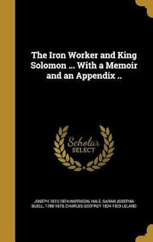 Bog, hardback The Iron Worker and King Solomon ... with a Memoir and an Appendix .. af Charles Godfrey 1824-1903 Leland, Joseph 1810-1874 Harrison