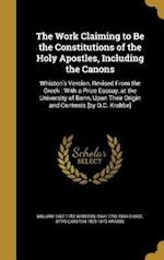 The Work Claiming to Be the Constitutions of the Holy Apostles, Including the Canons af Otto Carsten 1805-1873 Krabbe, Irah 1793-1864 Chase, William 1667-1752 Whiston