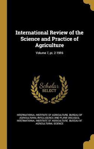 Bog, hardback International Review of the Science and Practice of Agriculture; Volume 7, PT. 2 1916