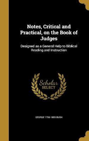 Bog, hardback Notes, Critical and Practical, on the Book of Judges af George 1796-1859 Bush