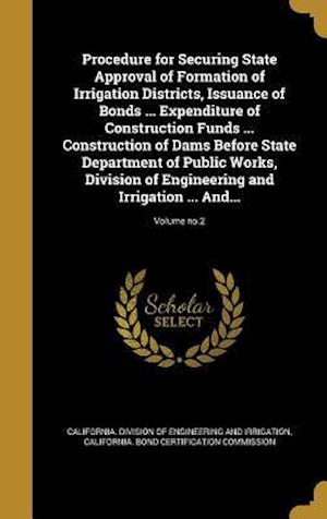 Bog, hardback Procedure for Securing State Approval of Formation of Irrigation Districts, Issuance of Bonds ... Expenditure of Construction Funds ... Construction o