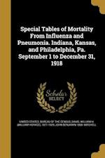 Special Tables of Mortality from Influenza and Pneumonia. Indiana, Kansas, and Philadelphia, Pa. September 1 to December 31, 1918 af John Benjamin 1868- Mitchell