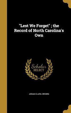 Bog, hardback Lest We Forget; The Record of North Carolina's Own af Josiah Clark Brown