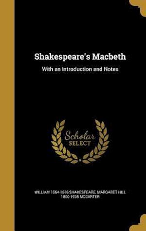 Bog, hardback Shakespeare's Macbeth af William 1564-1616 Shakespeare, Margaret Hill 1860-1938 McCarter
