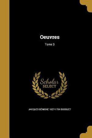 Bog, paperback Oeuvres; Tome 3 af Jacques Benigne 1627-1704 Bossuet