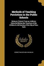 Methods of Teaching Patriotism in the Public Schools af George Thacher 1828-1894 Balch