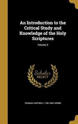 Bog, hardback An Introduction to the Critical Study and Knowledge of the Holy Scriptures; Volume 3 af Thomas Hartwell 1780-1862 Horne