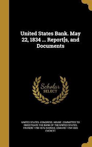 Bog, hardback United States Bank. May 22, 1834 ... Report[s, and Documents af Edward 1794-1865 Everett, Francis 1799-1876 Thomas