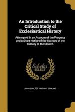 An Introduction to the Critical Study of Ecclesiastical History af John Goulter 1805-1841 Dowling