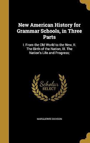 Bog, hardback New American History for Grammar Schools, in Three Parts af Marguerite Dickson