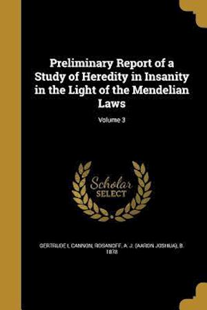 Bog, paperback Preliminary Report of a Study of Heredity in Insanity in the Light of the Mendelian Laws; Volume 3 af Gertrude L. Cannon