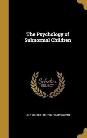 Bog, hardback The Psychology of Subnormal Children af Leta Stetter 1886-1939 Hollingworth