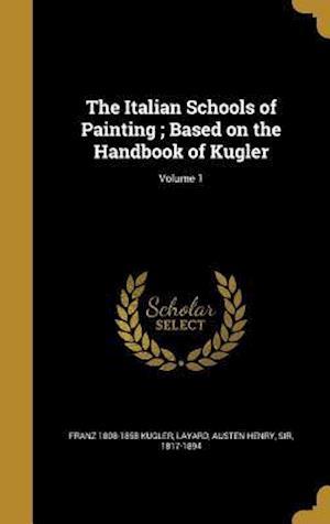 Bog, hardback The Italian Schools of Painting; Based on the Handbook of Kugler; Volume 1 af Franz 1808-1858 Kugler