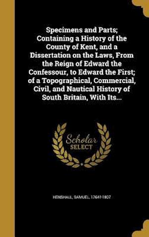 Bog, hardback Specimens and Parts; Containing a History of the County of Kent, and a Dissertation on the Laws, from the Reign of Edward the Confessour, to Edward th