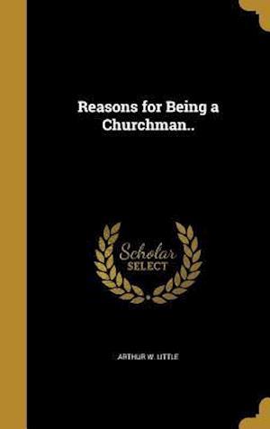 Bog, hardback Reasons for Being a Churchman.. af Arthur W. Little
