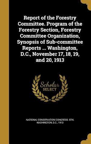 Bog, hardback Report of the Forestry Committee. Program of the Forestry Section, Forestry Committee Organization, Synopsis of Sub-Committee Reports ... Washington,