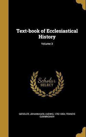 Bog, hardback Text-Book of Ecclesiastical History; Volume 3 af Francis Cunningham