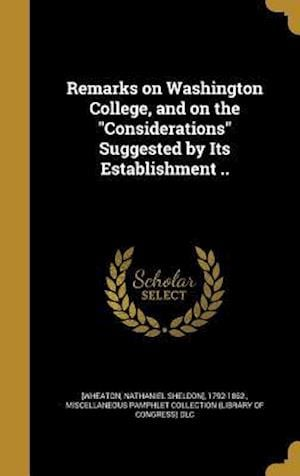 Bog, hardback Remarks on Washington College, and on the Considerations Suggested by Its Establishment ..